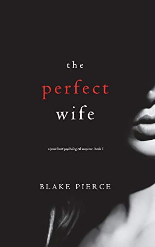 The Perfect Wife (A Jessie Hunt Psychological Suspense—Book One) (A Jessie Hunt Psychological Suspense Thriller)