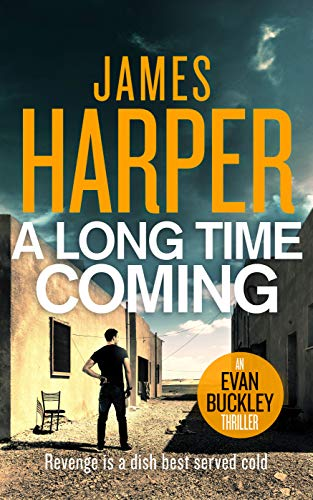 A Long Time Coming: An Evan Buckley Crime Thriller (Evan Buckley Thrillers Book 11)