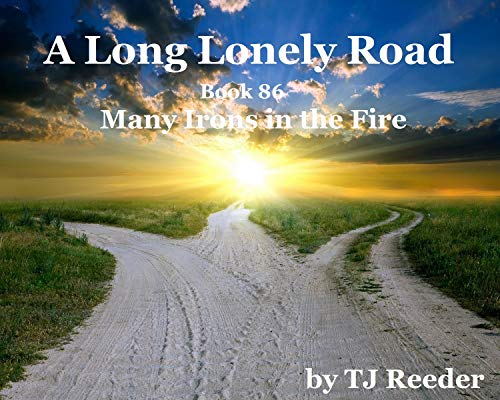 A Long Lonely Road, Many Irons in the Fire, book 86