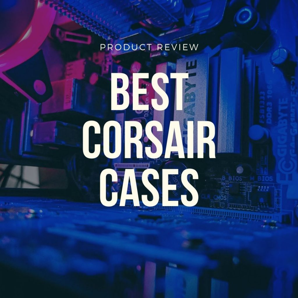 best corsair cases