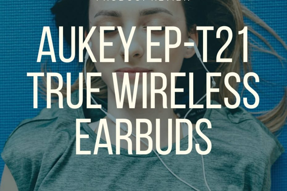 aukey ep t21 true wireless earbuds review