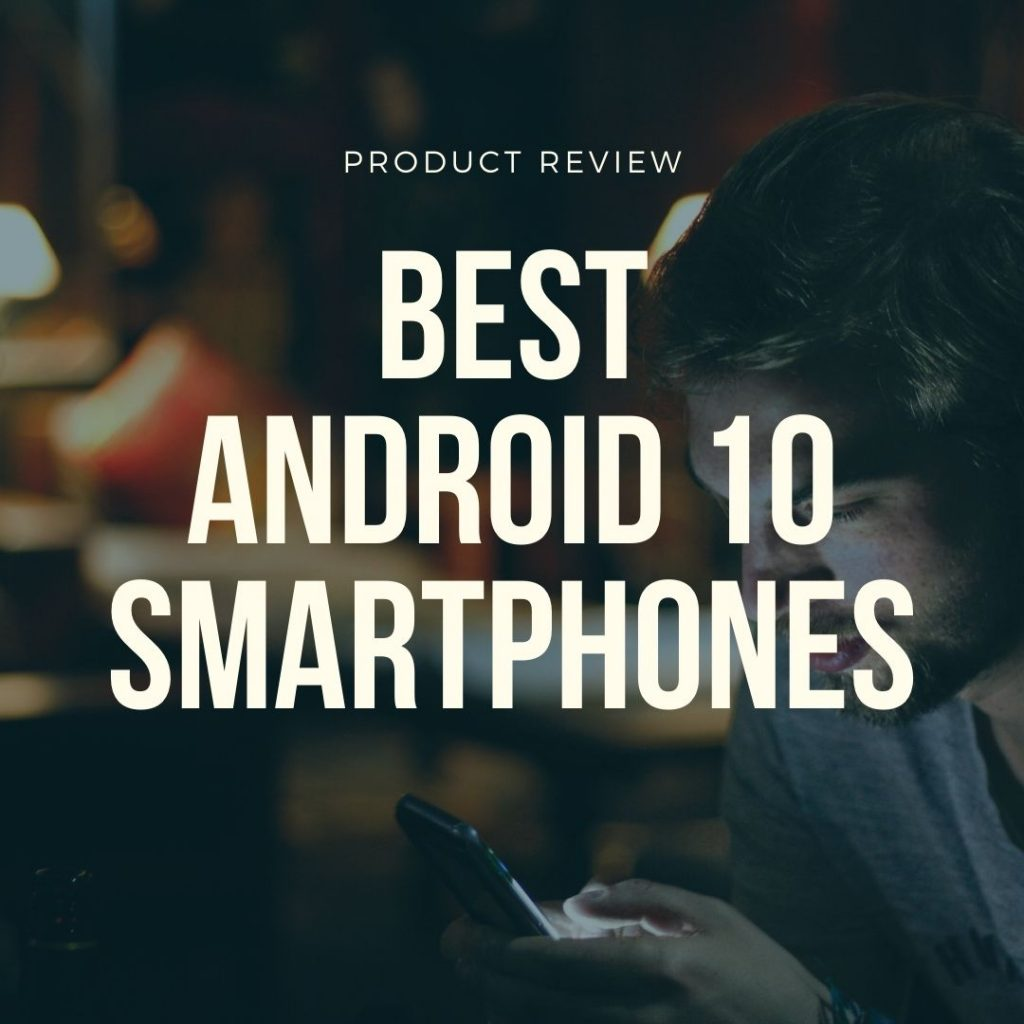 best android 10 smartphones product review