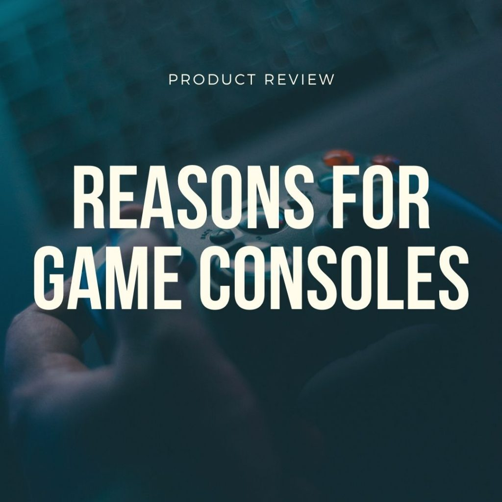 reasons for game consoles