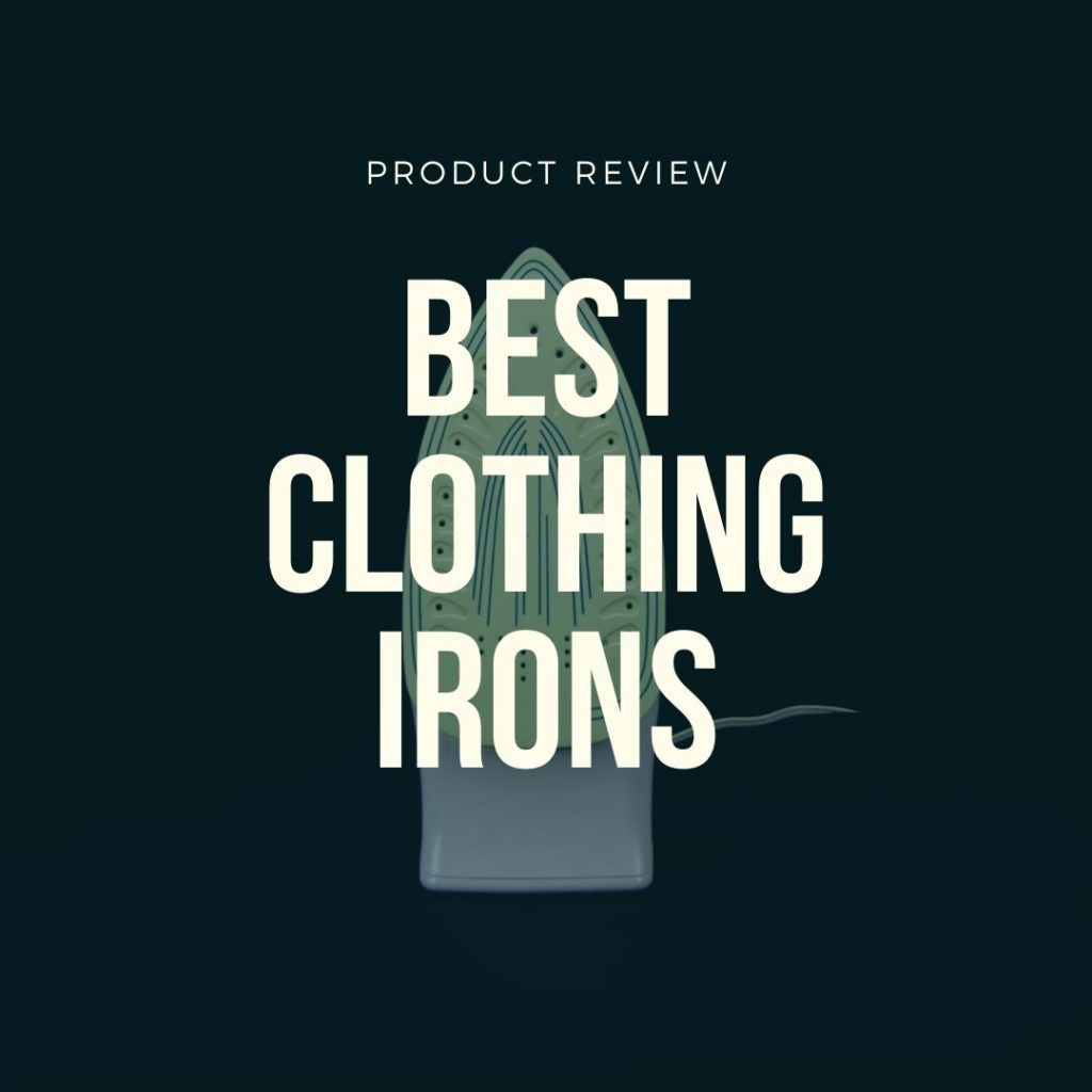 best clothing irons