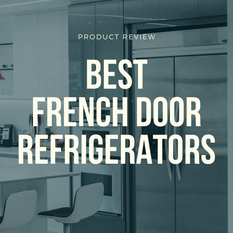 best french door refrigerators​