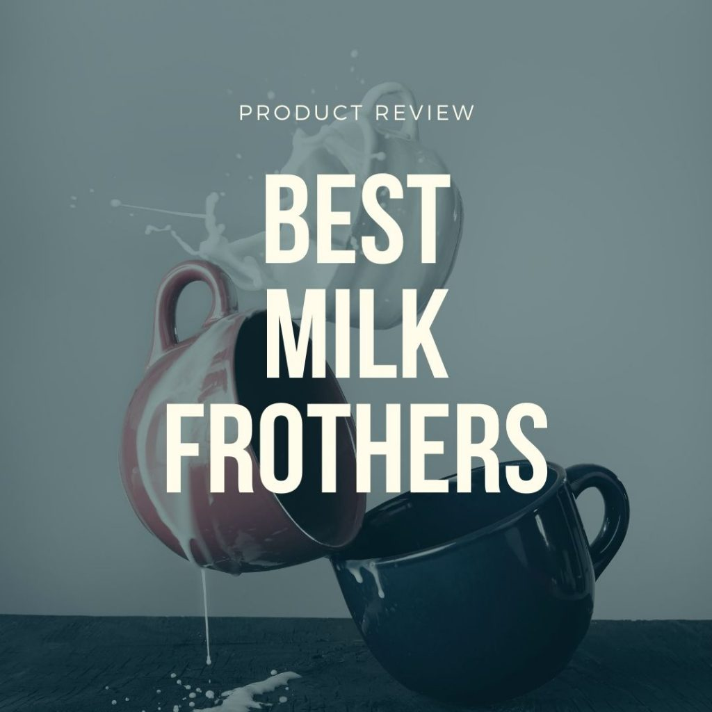 best milk frothers