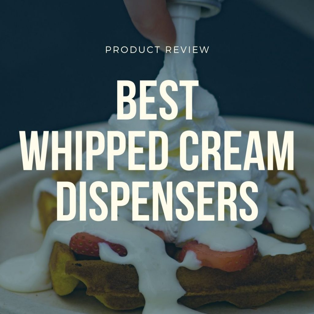 best whipped cream dispensers